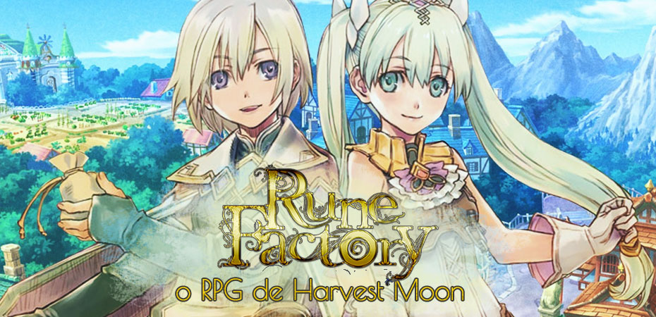 <i>Rune Factory</i>: Os RPGs de <i>Harvest Moon</i>