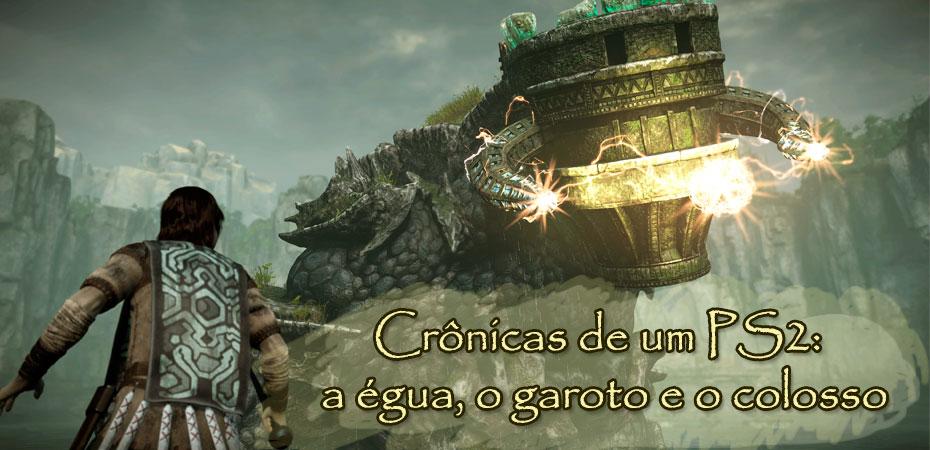 Crônicas de um PS2: a égua, o garoto e o colosso – <i>Shadow of The Colossus</i>
