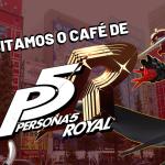 Imagem destaque do artigo sobre café temático de Persona 5 Royal